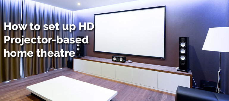 How to set up HD Projector-based home theatre
