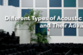 Different Types of Acoustic Panels and Their Advantages