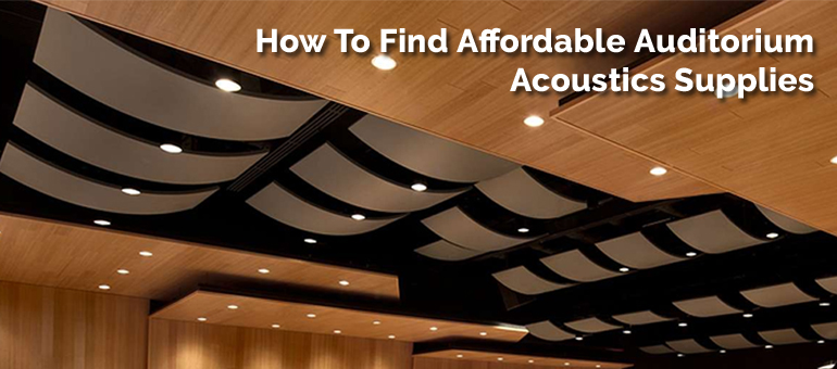 How to find affordable auditorium acoustics supplies